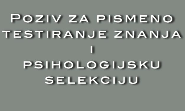 Poziv za pismeno testiranje znanja i psihologijsku selekciju